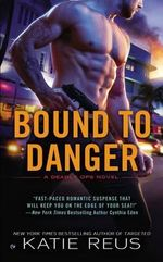 Bound to Danger : A Deadly Ops Novel - Katie Reus