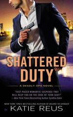 Shattered Duty : A Deadly Ops Novel - Katie Reus