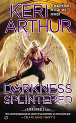 Darkness Splintered : A Dark Angels Novel - Keri Arthur
