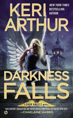 Darkness Falls : A Dark Angels Novel - Keri Arthur