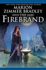 The Firebrand : A Novel - Marion Zimmer Bradley