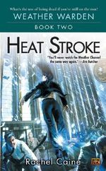 Heat Stroke : Weather Wardens : Book 2 - Rachel Caine