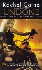 Undone : Outcast Season : Book 1 - Rachel Caine