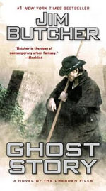 Ghost Story : A Novel of the Dresden Files - Jim Butcher