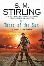 The Tears of the Sun : A Novel of the Change - S M Stirling