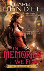 In Memories We Fear : A Vampire Memories Novel - Barb Hendee