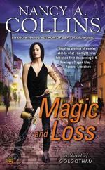 Magic and Loss : A Novel of Golgotham - Nancy A. Collins