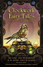 Clockwork Fairy Tales : A Collection of Steampunk Fables - James C Bassett
