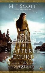 The Shattered Court : A Novel of the Four Arts - M J Scott
