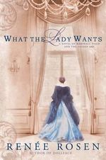 What the Lady Wants : A Novel of Marshall Field and the Gilded Age - Renee Rosen
