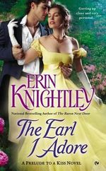 The Earl I Adore : A Prelude to a Kiss Novel - Erin Knightley