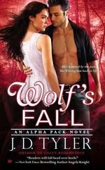 Wolf's Fall : An Alpha Pack Novel - J D Tyler
