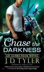 Chase the Darkness : An Alpha Pack Novel - J D Tyler