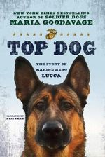 Top Dog : The Story of Marine Hero Lucca - Maria Goodavage