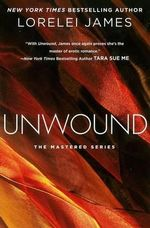 Unwound : The Mastered Series : Book 2 - Lorelei James