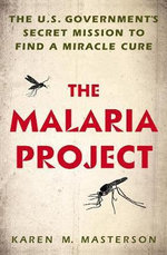 The Malaria Project : The U.S. Government's Secret Mission to Find a Miracle Cure - Karen M. Masterson