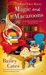 Magic and Macaroons : A Magical Bakery Mystery - Bailey Cates