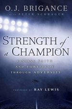 Strength of a Champion : Finding Faith and Fortitude Through Adversity - O J Brigance