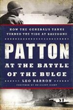 Patton at the Battle of the Bulge : How the Genral's Tanks Turned the Tide at Bastogne - Leo Barron