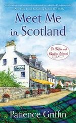 Meet Me in Scotland : A Kilts and Quilts Novel - Patience Griffin