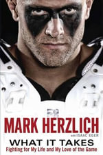 What It Takes : Fighting for My Life and My Love of the Game - Mark Herzlich