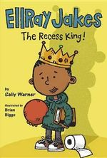 Ellray Jakes the Recess King! : Ellray Jakes - Sally Warner