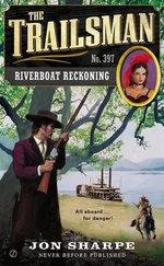 The Trailsman #397 : Riverboat Reckoning - Jon Sharpe