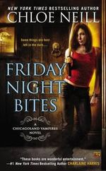 Friday Night Bites : A Chicagoland Vampires Novel - Chloe Neill