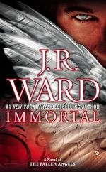 Immortal : A Novel of the Fallen Angels - J R Ward