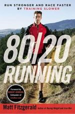 80/20 Running : Run Stronger and Race Faster by Training Slower - Matt Fitzgerald