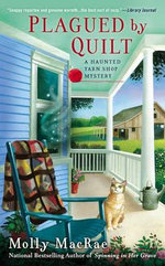 Plagued by Quilt : Haunted Yarn Shop Mystery - Molly MacRae