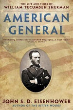 American General : The Life and Times of William Tecumseh Sherman - MR John S D Eisenhower
