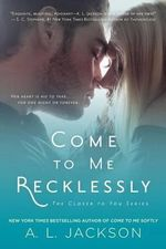 Come to Me Recklessly : The Closer to You Series - A L Jackson