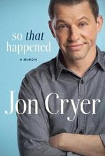 So That Happened : My Unexpected Life in Hollywood - Jon Cryer