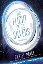The Flight of the Silvers : The Silvers Series - Daniel Price