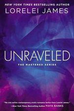 Unraveled : The Mastered Series - Lorelei James