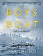 The Boys in the Boat (Young Readers Adaptation) : The True Story of an American Team's Epic Journey to Win Gold at the 1936 Olympics - Daniel James Brown