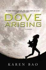 Dove Arising : Dove Chronicles - Karen Bao