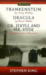 Frankenstein : Dracula : Dr Jekyll and Mr Hyde : Signet Classics - Mary Shelley