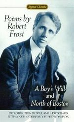 Poems by Robert Frost : A Boy's Will and North of Boston - Robert Frost