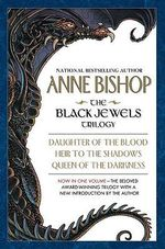 The Black Jewels Trilogy : Daughter of the Blood/Heir to the Shadows/Queen of the Darkness - Anne Bishop