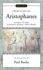 Four Plays : (Lysistrata, the Frogs, a Parliament of Women, Plutus (Wealth) - Aristophanes