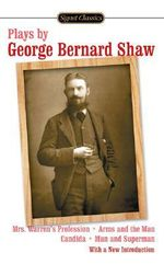 Plays by George Bernard Shaw : Mrs. Warren's Profession/Arms and the Man/Candida/Man and Superman - George Bernard Shaw