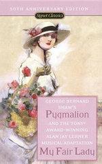 Pygmalion and My Fair Lady : Signet Classics - George Bernard Shaw