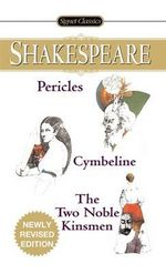Pericles/Cymbeline/The Two Noble Kinsmen : Signet Classics - William Shakespeare