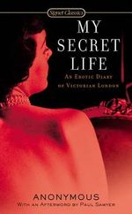 My Secret Life : An Erotic Diary of Victorian London - Anonymous