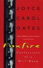 Foxfire : Confessions of a Girl Gang - Joyce Carol Oates
