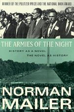 The Armies of the Night : History as a Novel / the Novel as History - Norman Mailer