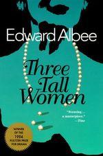 Three Tall Women : Drama, Plume - Edward Albee