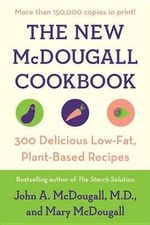 The New McDougall Cookbook : 300 Delicious Ultra-Low-Fat Recipes from the Creators of the Renowned McDougall Program and Dr. McDougall's Right Food :  300 Delicious Ultra-Low-Fat Recipes from the Creators of the Renowned McDougall Program and Dr. McDougall's Right Food - John A McDougall